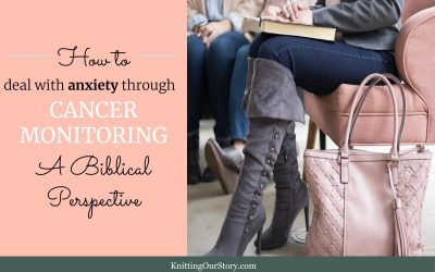 How to deal with anxiety through cancer monitoring: A Biblical Perspective